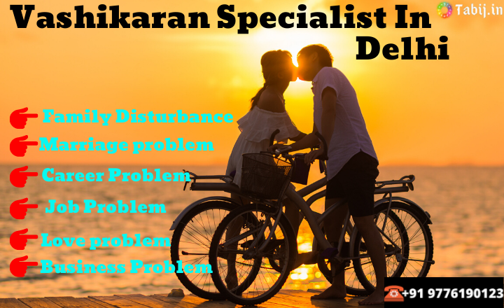 No. 1-Vashikaran-Specialist-In-Delhi--Instant-Solution-of-all-Problems-tabij.in