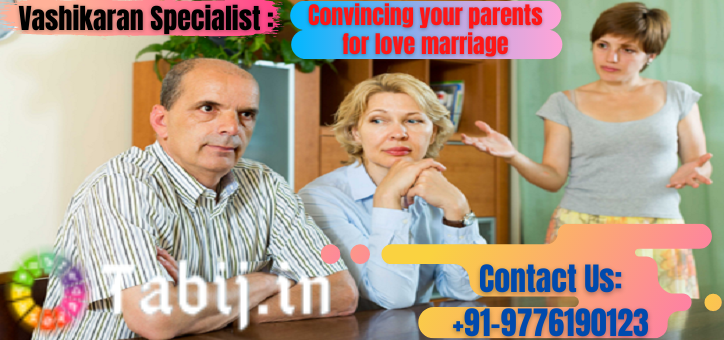 Vashikaran-Specialist-Convincing-your-parents-for-love-marriage_tabij.in