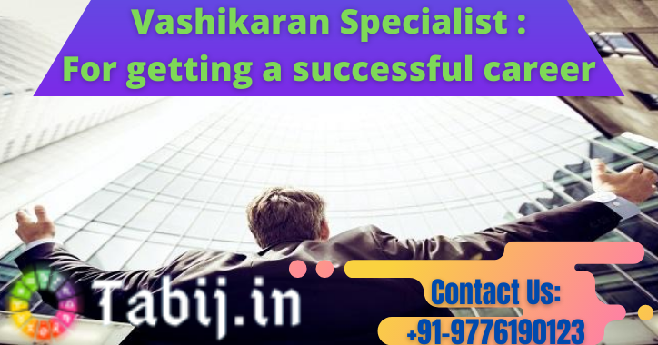 Vashikaran-Specialist-For-getting-a-successful-career_tabij.in