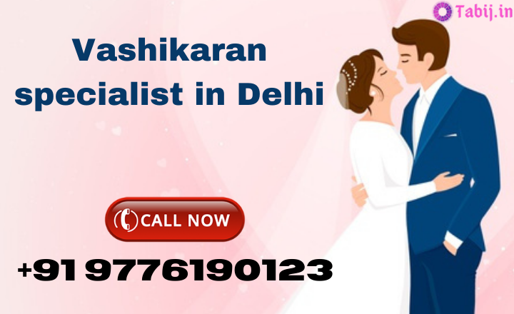 Best-vashikaran-in-Delhi-tabij.in_