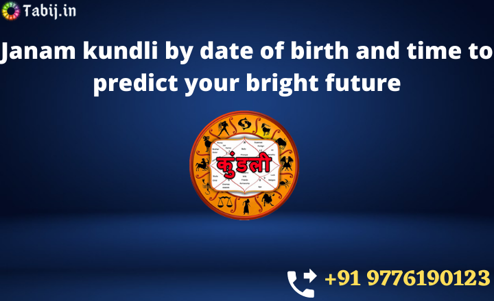 Janam-kundli-by-date-of-birth-and-time-to-predict-your-bright-future-tabij.in_