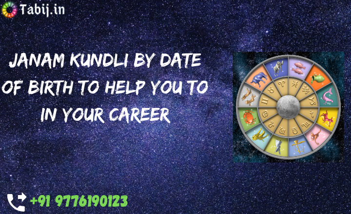 Janam-kundli-by-date-of-birth-to-help-you-to-in-your-career-tabij.in_